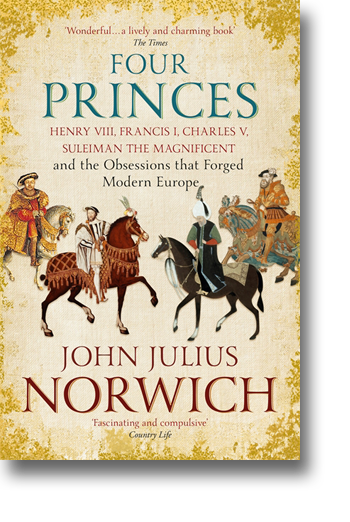 Front cover of Four Princes: Henry VIII, Francis I, Charles V, Suleiman the Magnificent and the Obsessions that Forged Modern Europe.