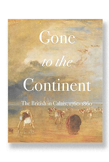 Gone to the Continent: The British in Calais 1760-1860