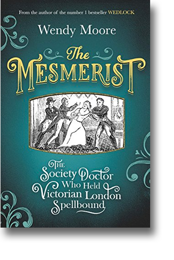 Front cover of the book The Mesmerists: The Society Doctor who held Victorian London Spellbound.